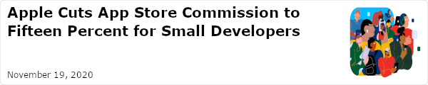 Apple Cuts App Store Commission to Fifteen Percent for Small Developers - November 19, 2020