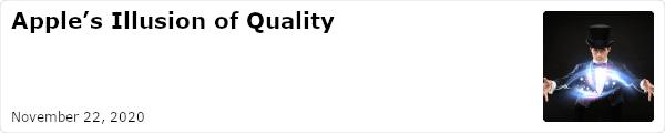 Apple's Illusion of Quality - November 22, 2020