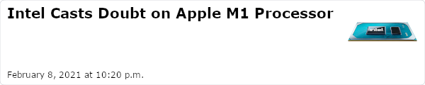 Intel Casts Doubt on Apple M1 Processor - February 8, 2021 at 10:20 p.m.